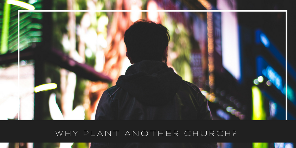 Why Plant Another Church-